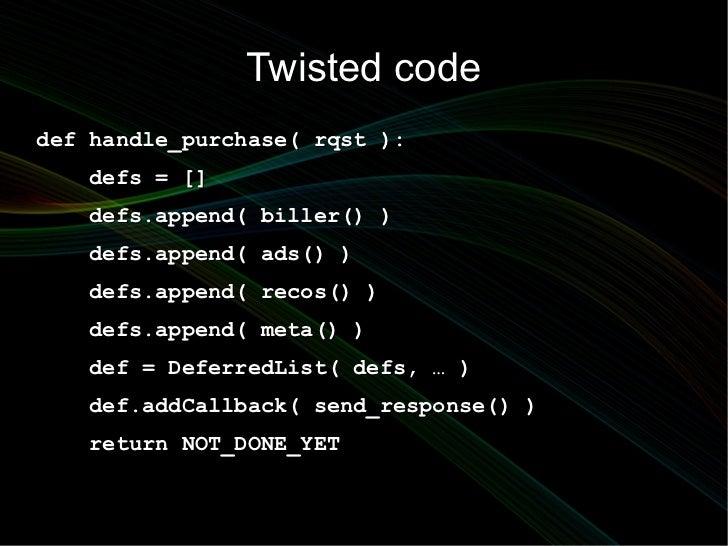 Twisted codedef handle_purchase( rqst ):   defs = []   defs.append( biller() )   defs.append( ads() )   defs.append( recos...