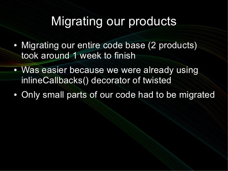 Migrating our products●   Migrating our entire code base (2 products)    took around 1 week to finish●   Was easier becaus...