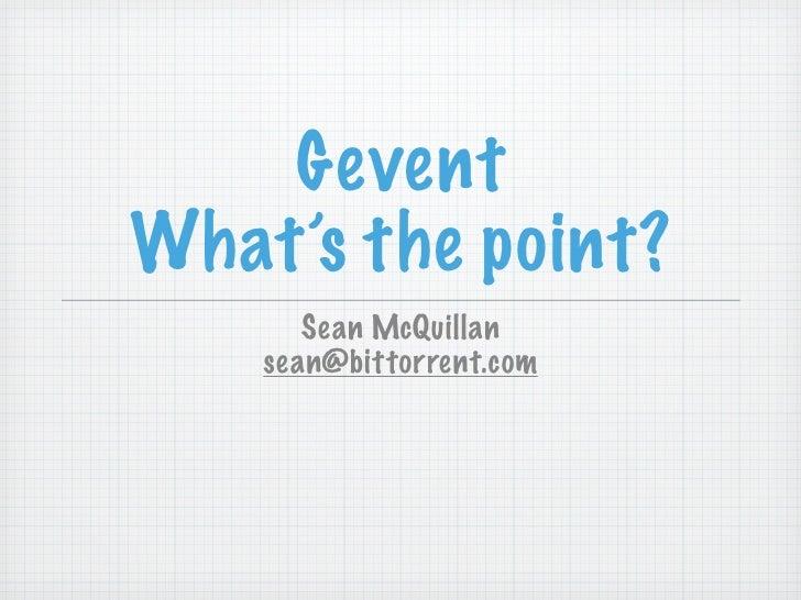 GeventWhat's the point?       Sean McQuillan    sean@bittorrent.com