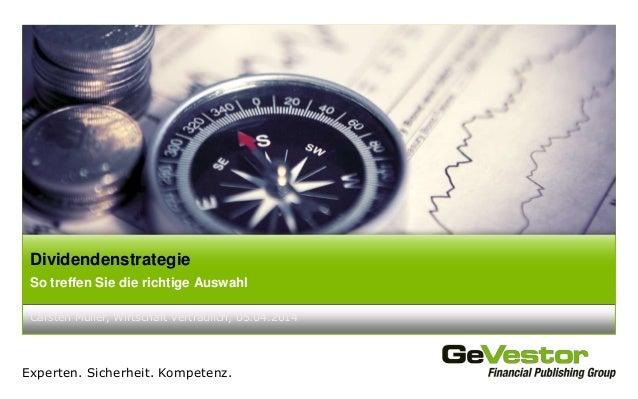 Experten. Sicherheit. Kompetenz. Carsten Müller, Wirtschaft vertraulich, 05.04.2014 Dividendenstrategie So treffen Sie die...