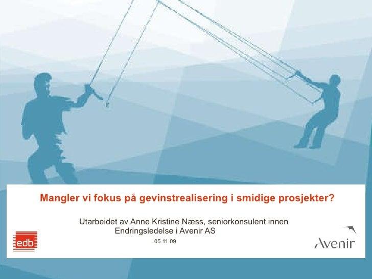 Mangler vi fokus på gevinstrealisering i smidige prosjekter? Utarbeidet av   Anne Kristine Næss, seniorkonsulent innen End...