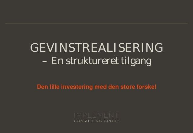 GEVINSTREALISERING – En struktureret tilgang Den lille investering med den store forskel