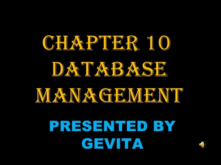 CHAPTER 10  DATABASE MANAGEMENT PRESENTED BY GEVITA
