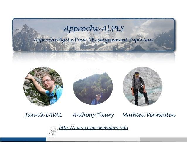 Approche ALPES  Approche AgiLe Pour l'Enseignement Supérieur  Jannik LAVAL Anthony Fleury Mathieu Vermeulen  http://www.ap...