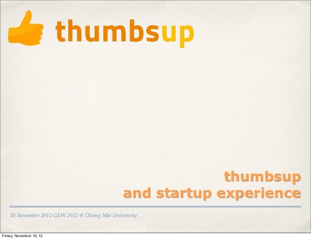 thumbsup                                               and startup experience    10 November 2012 GEW 2012 @ Chiang Mai Un...