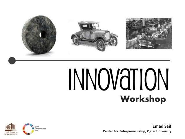 INNOVATION  Workshop  Emad Saif  Center For Entrepreneurship, Qatar University