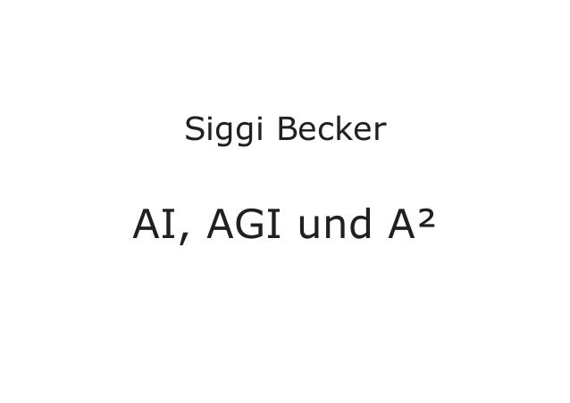 Siggi Becker AI, AGI und A²