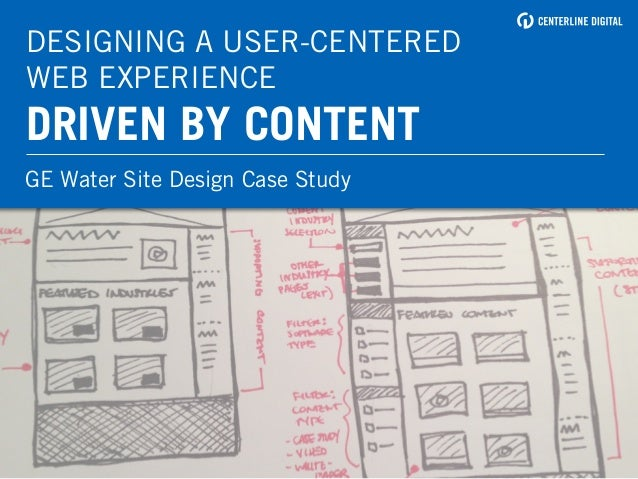 DESIGNING A USER-CENTERED WEB EXPERIENCE DRIVEN BY CONTENT GE Water Site Design Case Study