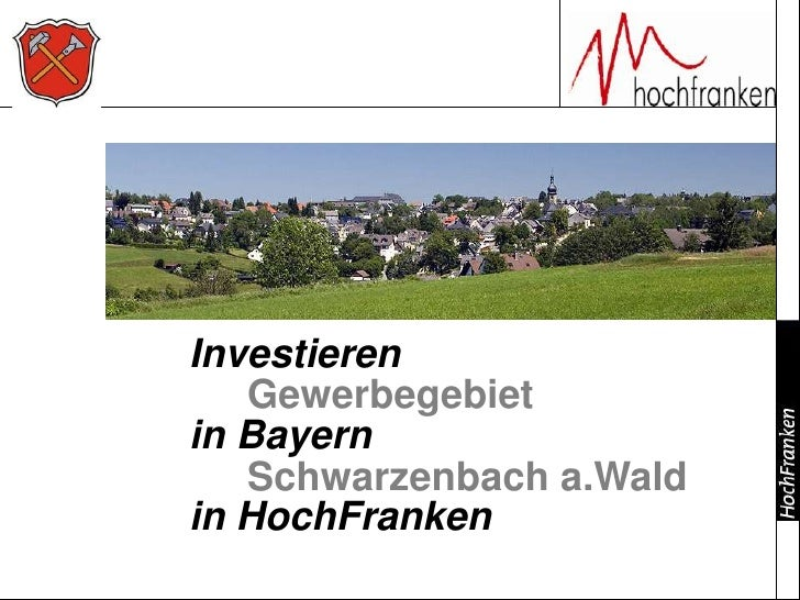 Investieren<br />in Bayern<br />in HochFranken<br />GewerbegebietSchwarzenbach a.Wald<br />