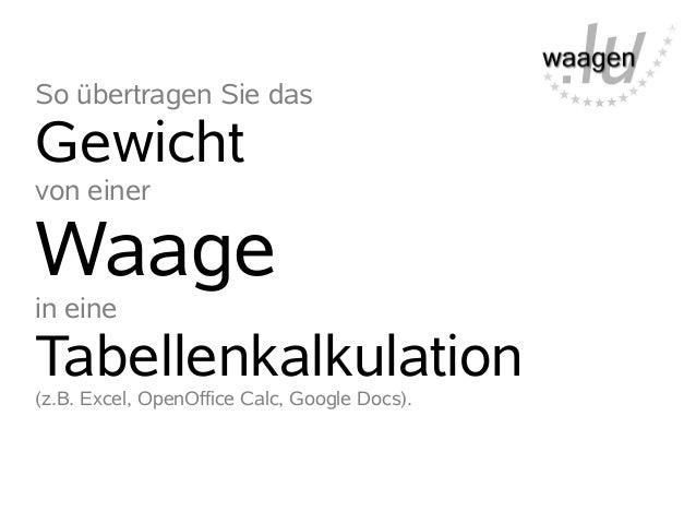 So übertragen Sie dasGewichtvon einerWaagein eineTabellenkalkulation(z.B. Excel, OpenOffice Calc, Google Docs).