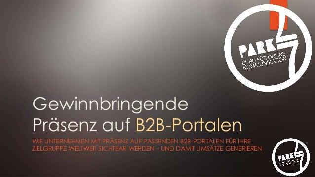 Gewinnbringende Präsenz auf B2B-Portalen WIE UNTERNEHMEN MIT PRÄSENZ AUF PASSENDEN B2B-PORTALEN FÜR IHRE ZIELGRUPPE WELTWE...