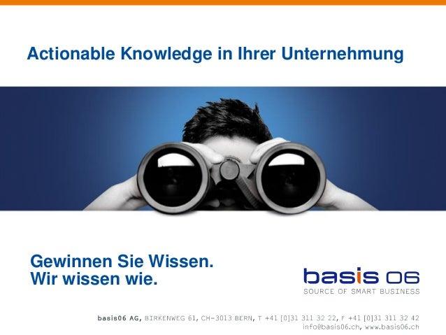 Actionable Knowledge in Ihrer Unternehmung  Gewinnen Sie Wissen. Wir wissen wie.