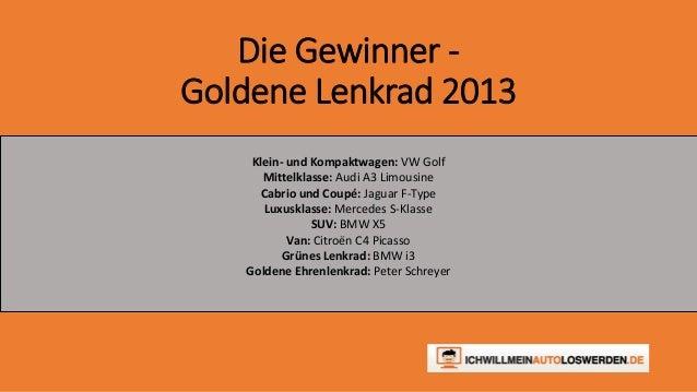 Die Gewinner -  Goldene Lenkrad 2013  Klein- und Kompaktwagen: VW Golf  Mittelklasse: Audi A3 Limousine  Cabrio und Coupé:...