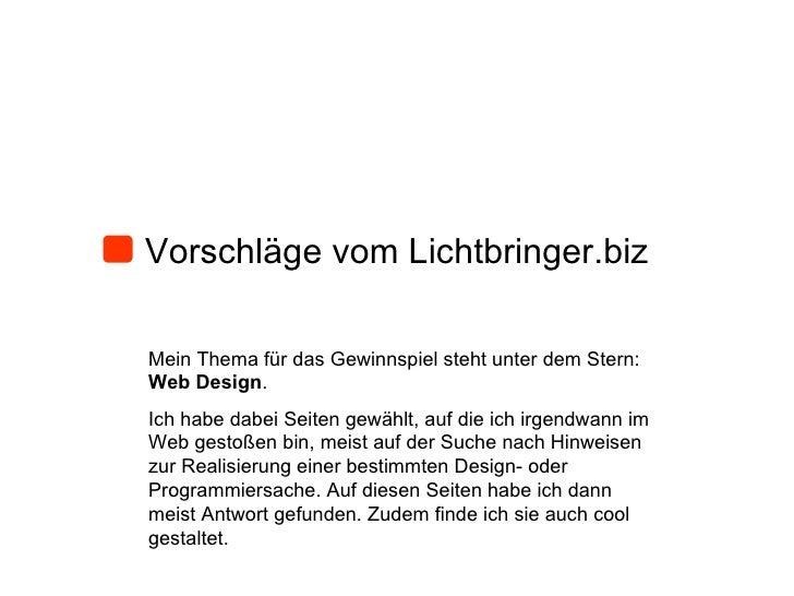 Vorschläge vom Lichtbringer.biz Mein Thema für das Gewinnspiel steht unter dem Stern:  Web Design . Ich habe dabei Seiten ...