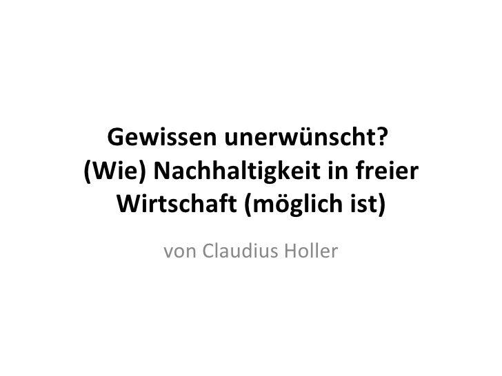 Gewissen unerwünscht?(Wie) Nachhaltigkeit in freier   Wirtschaft (möglich ist)       von Claudius Holler