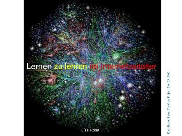 Lernen zu lehren im Internetzeitalter  Lisa Rosa  Foto: Barrett Lyon, The Opte Project, Nov 23, 2003