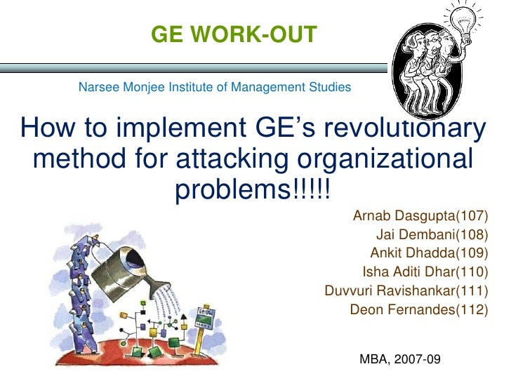 GE WORK-OUT      Narsee Monjee Institute of Management Studies   How to implement GE's revolutionary  method for attacking...