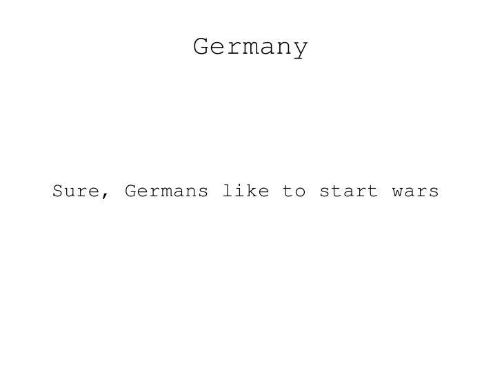 GermanySure, Germans like to start wars