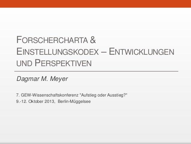 """FORSCHERCHARTA & EINSTELLUNGSKODEX – ENTWICKLUNGEN UND PERSPEKTIVEN Dagmar M. Meyer 7. GEW-Wissenschaftskonferenz """"Aufstie..."""