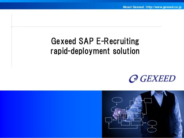 About Gexeed : http://www.gexeed.co.jp Copyright© Gexeed Consulting Co., Ltd. Gexeed SAP E-Recruiting rapid-deployment sol...