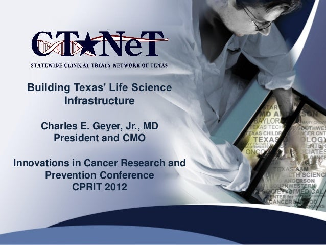 Building Texas' Life Science         Infrastructure     Charles E. Geyer, Jr., MD       President and CMOInnovations in Ca...