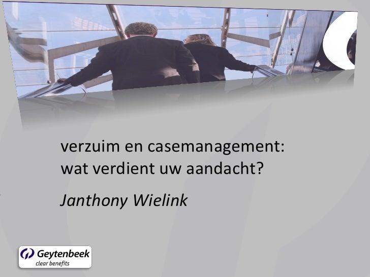 verzuim en casemanagement:wat verdient uw aandacht?Janthony Wielink