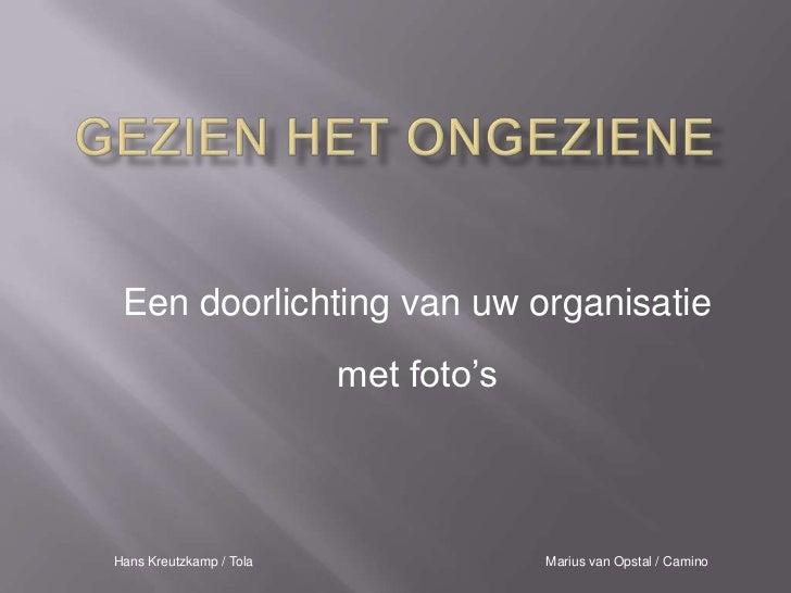 Een doorlichting van uw organisatie                         met foto'sHans Kreutzkamp / Tola                Marius van Ops...