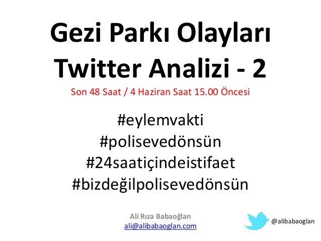 Gezi Parkı OlaylarıTwitter Analizi - 2Son 48 Saat / 4 Haziran Saat 15.00 Öncesi#eylemvakti#polisevedönsün#24saatiçindeisti...