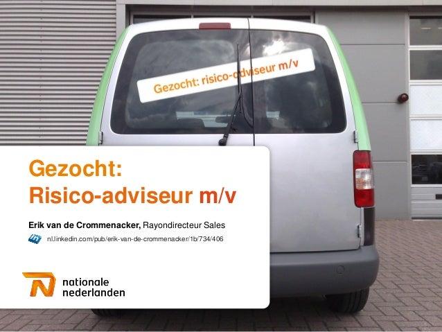 Gezocht:Risico-adviseur m/vErik van de Crommenacker, Rayondirecteur Sales    nl.linkedin.com/pub/erik-van-de-crommenacker/...