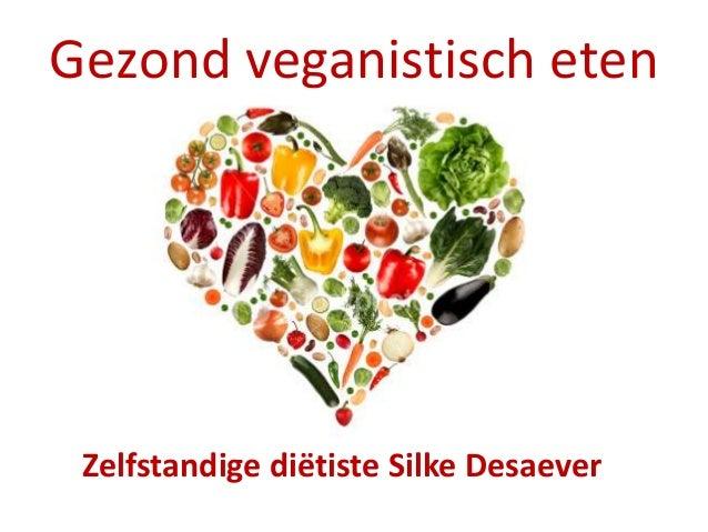 Gezond veganistisch eten  Zelfstandige diëtiste Silke Desaever