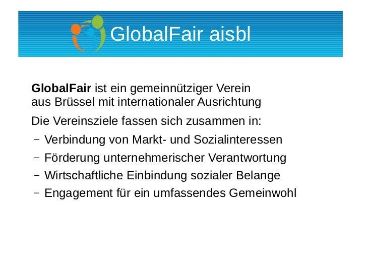 GlobalFair aisblGlobalFair ist ein gemeinnütziger Vereinaus Brüssel mit internationaler AusrichtungDie Vereinsziele fassen...
