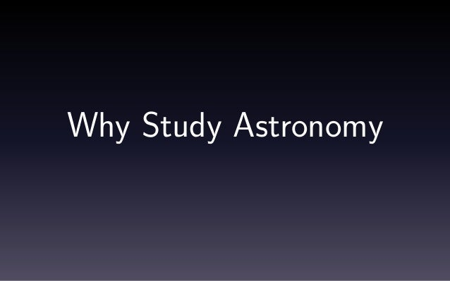 Why Study Astronomy