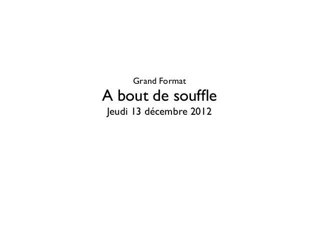 Grand FormatA bout de souffleJeudi 13 décembre 2012