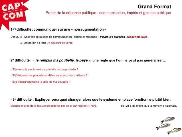 Grand Format Parler de la dépense publique : communication, impôts et gestion publique  1ère difficulté : communiquer sur ...