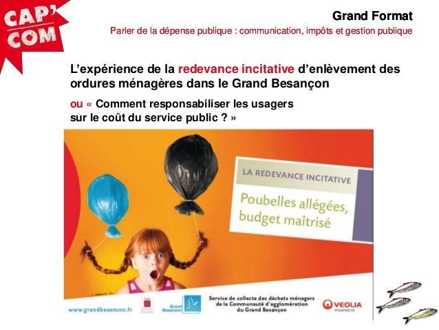 Grand Format Parler de la dépense publique : communication, impôts et gestion publique  L'expérience de la redevance incit...