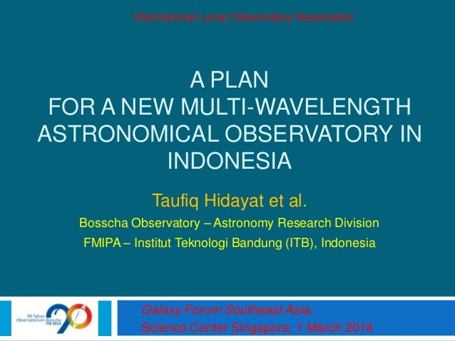 A PLAN FOR A NEW MULTI-WAVELENGTH ASTRONOMICAL OBSERVATORY IN INDONESIA Taufiq Hidayat et al. Bosscha Observatory – Astron...