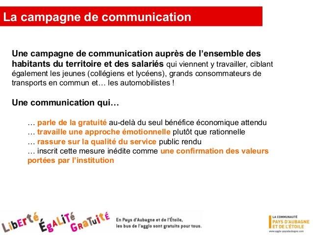 La campagne de communication Une communication menée en quatre temps • avant la mise en place de la gratuité (15 mai 2009)...