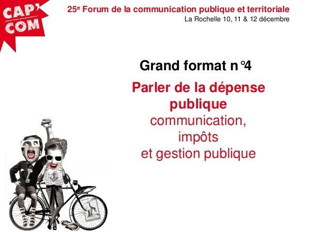 Capcom13: GF4: Parler de la dépense publique : communication, impôts et gestion publique - part1 Slide 2