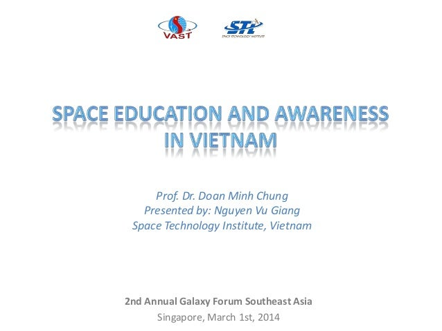 2nd Annual Galaxy Forum Southeast Asia Singapore, March 1st, 2014 Prof. Dr. Doan Minh Chung Presented by: Nguyen Vu Giang ...