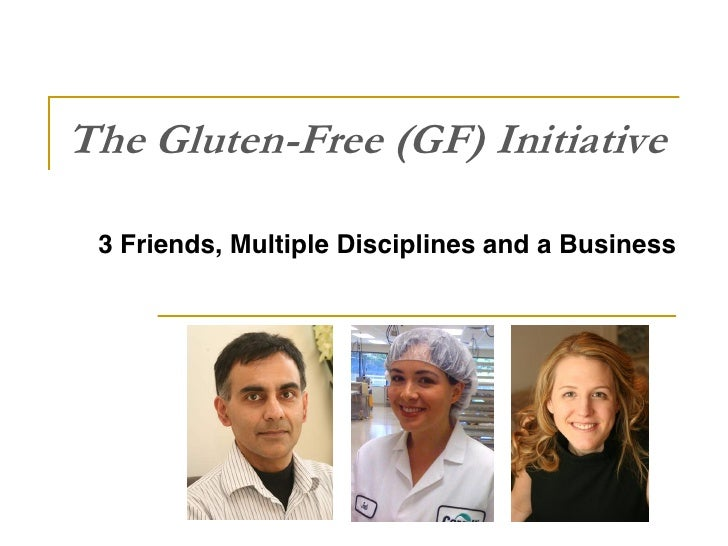The Gluten-Free (GF) Initiative   3 Friends, Multiple Disciplines and a Business