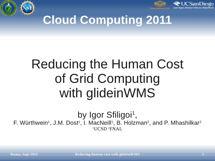 Cloud Computing 2011           Reducing the Human Cost              of Grid Computing               with glideinWMS       ...