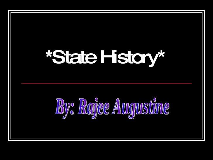 *State History* By: Rajee Augustine