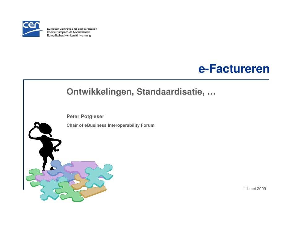 e-Factureren Ontwikkelingen, Standaardisatie, …  Peter Potgieser Chair of eBusiness Interoperability Forum                ...