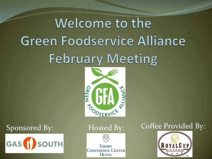 Welcome to the                                     Green Foodservice AllianceFebruary Meeting<br />Coffee Provided By:<br ...
