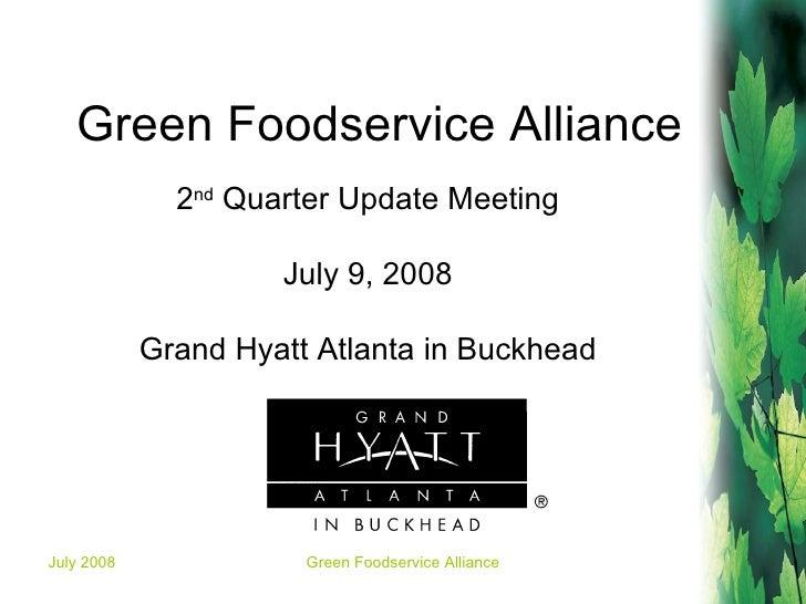 Green Foodservice Alliance 2 nd  Quarter Update Meeting July 9, 2008 Grand Hyatt Atlanta in Buckhead