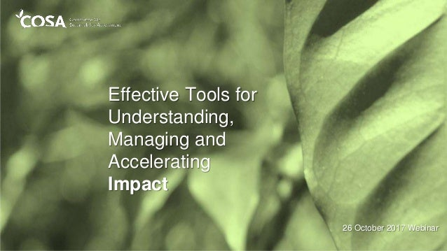 Effective Tools for Understanding, Managing and Accelerating Impact 26 October 2017 Webinar