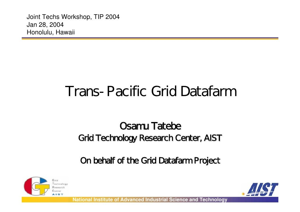 Joint Techs Workshop, TIP 2004Jan 28, 2004Honolulu, Hawaii            Trans-Pacific Grid Datafarm                         ...