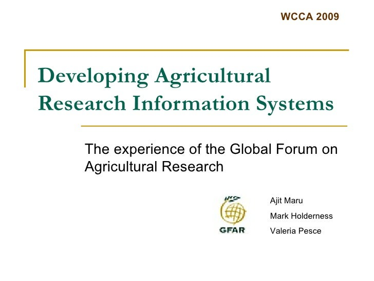 Developing Agricultural Research Information Systems The experience of the Global Forum on Agricultural Research Ajit Maru...