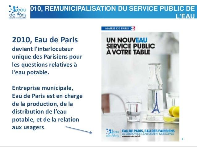 2010, REMUNICIPALISATION DU SERVICE PUBLIC DE L'EAU  2010, Eau de Paris devient l'interlocuteur unique des Parisiens pour ...