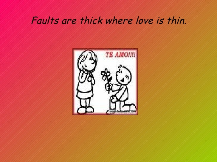 Faults are thick where love is thin.